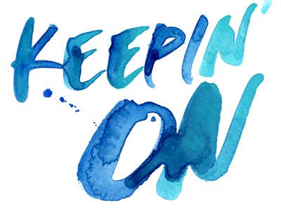 Keepin' On watercolor blue green typography hand-drawn type handpainted type illustration