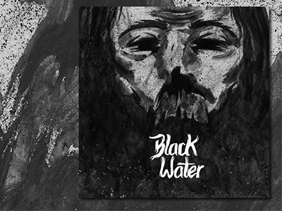 Black Water - CD Cover & Lettering Personal Work lettering illustration album cover cd cover