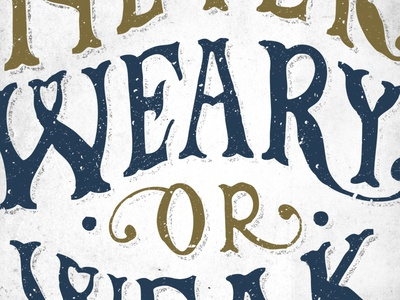 Never Weary Or Weak typography lettering hand type never weary weak inspire