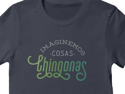 Imaginemos Cosas Chingonas swash t-shirt tshirt type optimism imaginemos chicharito typography méxico mexico chingonas cosas
