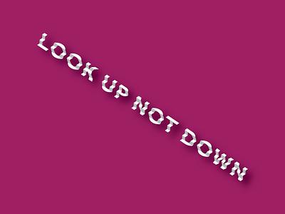 Look Up Not Down adobe illustrator inspirational inspiration stairstep typographic type art typedesign type typogaphy