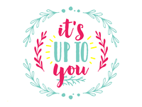 It's up to you <3
