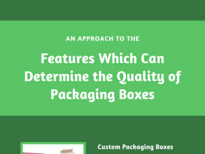 Features which can determine the quality of packaging Boxes