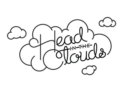 Head In The Clouds  script typography illustration clouds single stroke