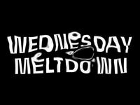 Wednesday Meltdown