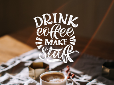 Drink coffee make stuff stuff type lettering coffee