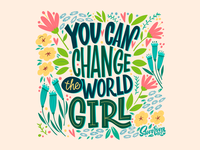 You can change the world, girl! flowers type world print girl lettering