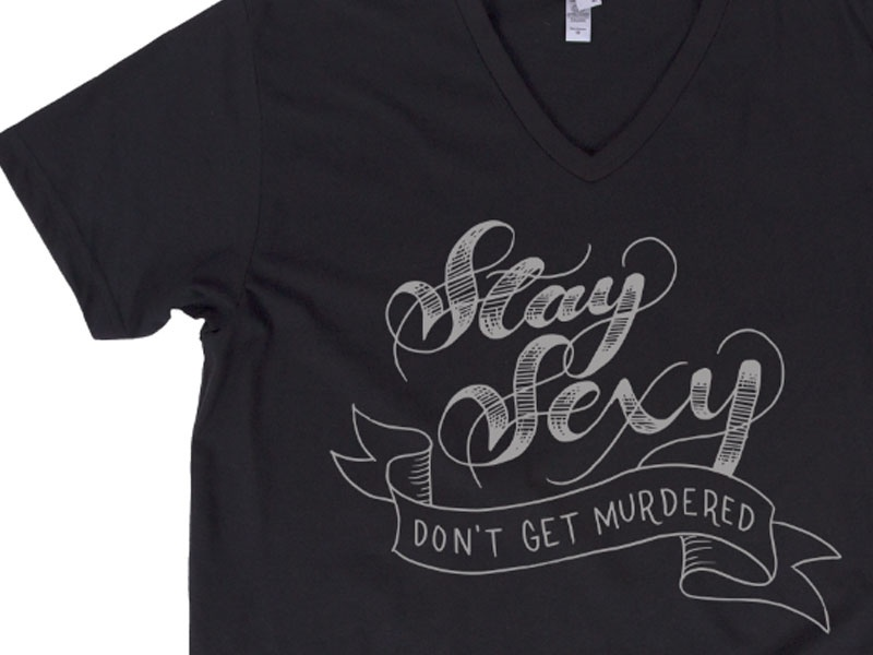 Stay Sexy Don't Get Murdered t-shirt design screen print lettering illustration hand lettering