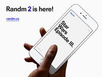 Randm 2 is here