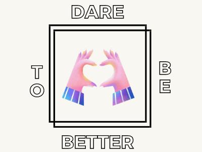 Dare To Be Better branding artwork design logo collage