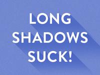 Long Shadows Suck!