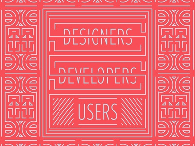 Designers, Developers, Users