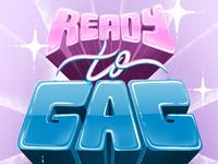 Ready to GAG!