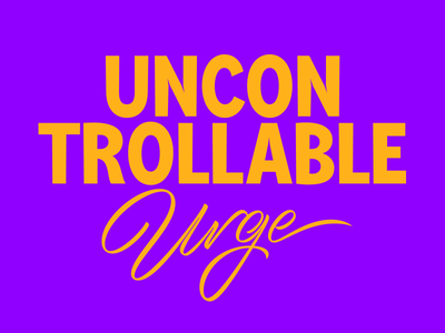 Uncontrollable Urge commission type lettering typeface typography urge
