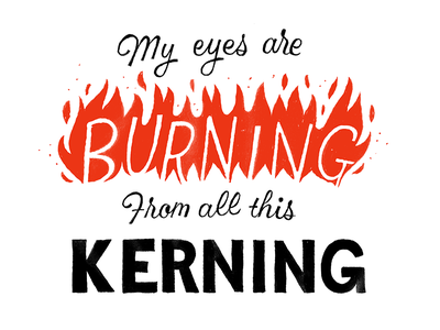 Kerning flame lettering rhyme typography type typeface kerning
