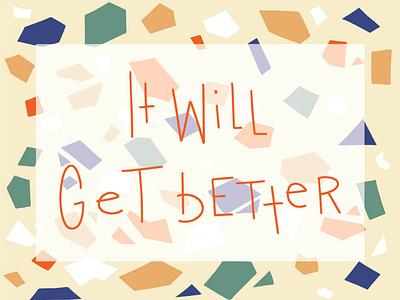 it will get better graphic design adobe illustrator vector illustration procreate encouragement dribbbleweeklywarmup handwritten type typography terrazzo