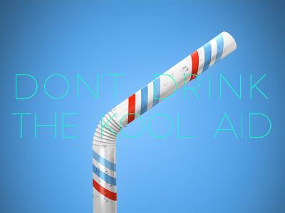 Don't drink the Kool Aid freedom american dream stars and stripes fast food bernie bernie sanders media us election straw