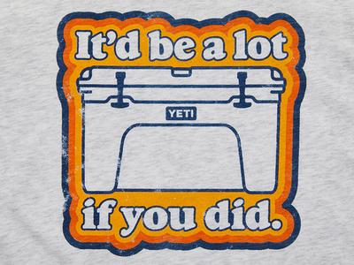 YETI T-shirt - I'd be a lot (cooler) if you did tshirt retro yeti cooler