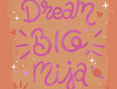 Dream Big, Mija