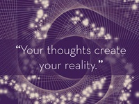 Your thoughts create your reality.