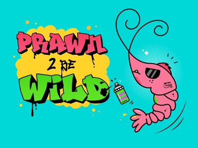 Prawn to be wild! wild graffiti graffiti art food illustration food sea fish prawn funny branding sci-fi character character design vector design illustration