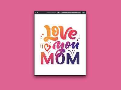 Love You Mom Logo Design tshirt illustration typography graphicdesign stylish logo design