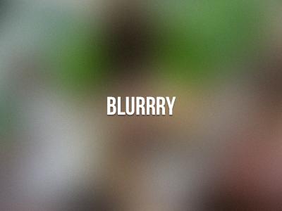 Blurrry