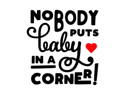 Nobody puts baby in a corner design illustrator typography graphic-design graphic design nobody puts baby in a corner dirty dancing