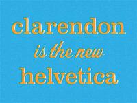 Clarendon is the new Helvetica