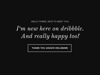 Thank you David, hello dribbble! debut black white italic minimal simple