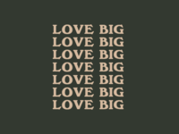 Love Big | Personal Project