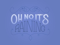 Oh No It's Raining