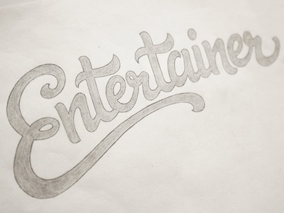 Entertainer Sketch1 typography sketch illustration wip in progress sketchbook lettering hand lettering script cursive brush script pencil custom type