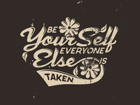 Be Your Self Everyone Else Is Taken T-shirt Design