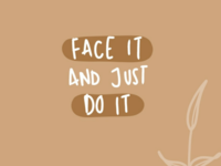 face it and just do it