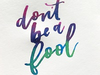 Don't Be a Fool - Watercolor Blend