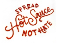 Spread Hot Sauce, Not Hate