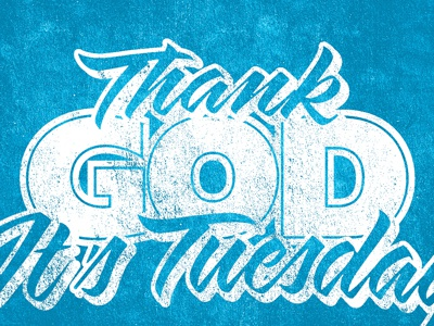 Thank God Its Tuesday Tee By Brian Ramage Dribbble Dribbble