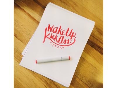 Wake up. Kick Ass. typography kick ass copic pens brush pen