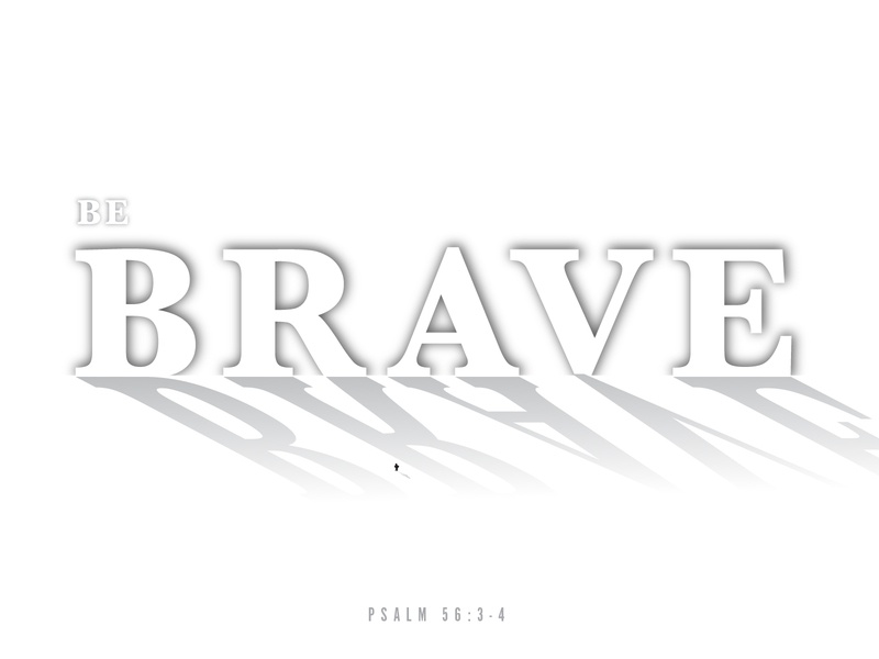 Be Brave courageous courage bravery brave faith hope verse daily typography