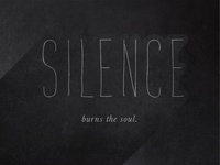 Silence burns the soul
