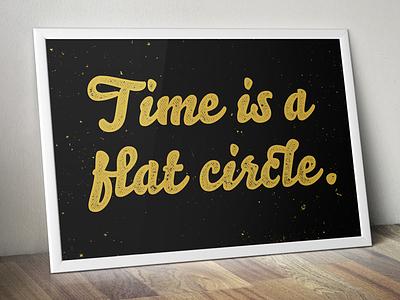 Time Is A Flat Circle lettering screen print true detective big hug mug flat illustration hbo lone star flusk texas typography