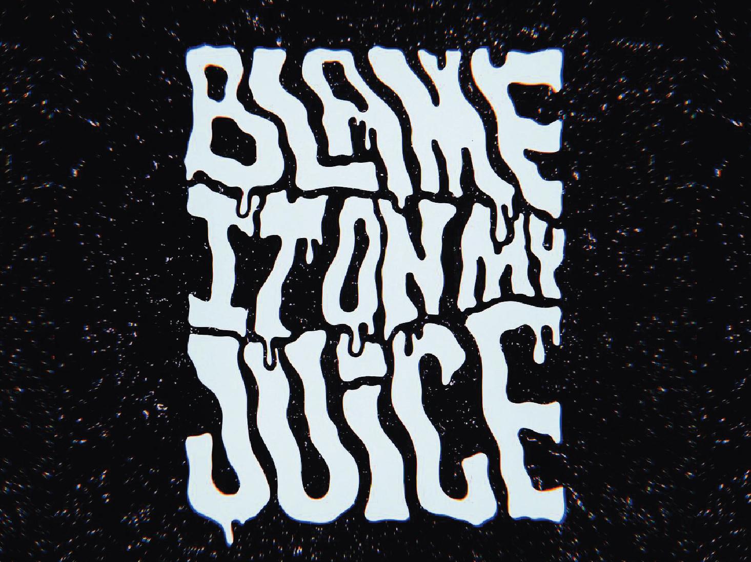 Blame it on my juice, blame it blame it on my juice! texture juice lizzo trippy lyrics music handletter black and white handmade illustrator typography handlettering lettering illustration