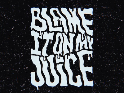 Blame it on my juice, blame it blame it on my juice! texture juice lizzo trippy lyrics music handletter black and white handmade illustrator typography handlettering lettering illustration