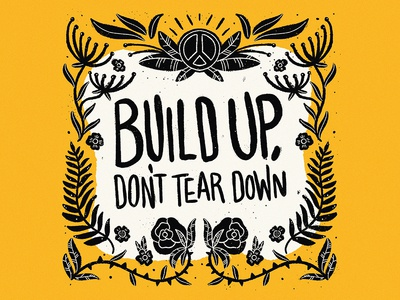 Build up, don't tear down