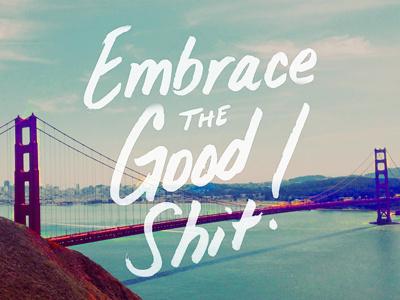 Embrace The Good Shit embrace good shit brush lettering goldengate positive california