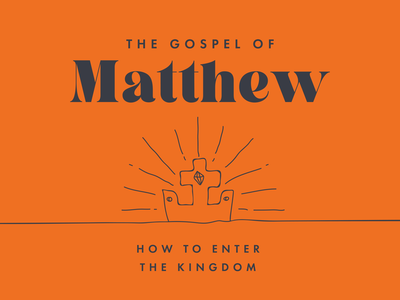 The Gospel of Matthew: How to Enter the Kingdom crown king jesus gospels church matthew kingdom illustration typography type knoxville tennessee