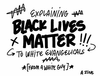 Explaining Black Lives Matter to White Evangelicals unity police love white evangelicals church blacklivesmatter zine