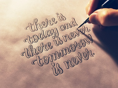 There Is Today and There Is Never. Tomorrow Is Never. lettering hand lettering