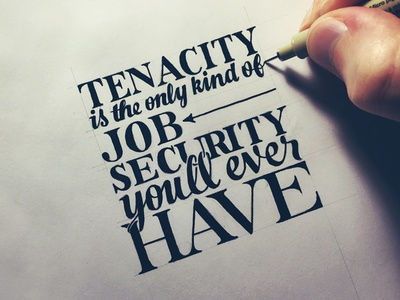 Tenacity Is the Only Kind of Job Security You'll Ever Have typography hand lettering lettering